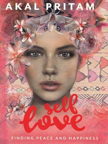 Self Love, Finding Peace & Happiness By Akal Pritam