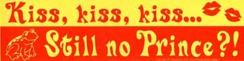 Kiss, Kiss, Kiss... Still No Prince?! Bumper Sticker