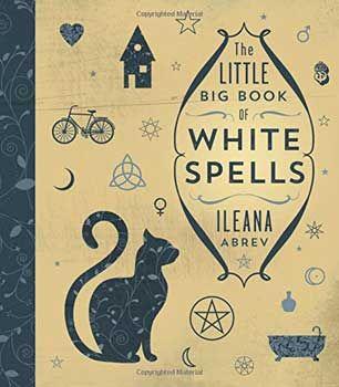 Little Big Book Of White Spells By Ileana Abrev
