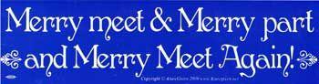 Merry Meet & Merry Part And Merry Meet Again!