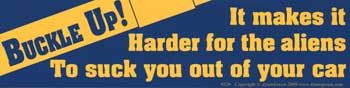 Buckle Up! It Makes It Harder For The Aliens... Bumper Sticker