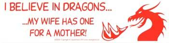 I Believe In Dragons... My Wife Has One For A Mother